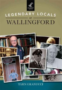 Legendary Locals of Wallingford, Connecticut (Paperback)