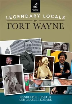 Legendary Locals of Fort Wayne, Indiana (Paperback)