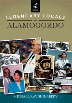 Legendary Locals of Alamogordo: New Mexico (Paperback)