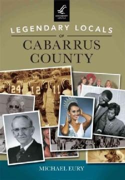 Legendary Locals of Cabarrus County, North Carolina (Paperback)