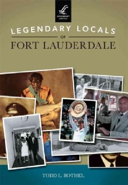 Legendary Locals of Fort Lauderdale Florida (Paperback)