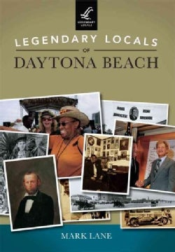 Legendary Locals of Daytona Beach Florida (Paperback)