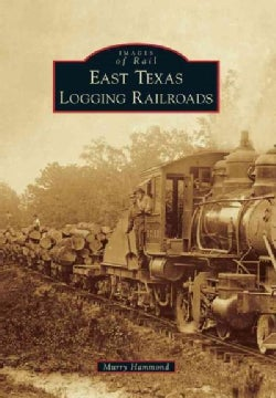 East Texas Logging Railroads (Paperback)