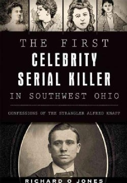 The First Celebrity Serial Killer in Southwest Ohio: Confessions of the Strangler Alfred Knapp (Paperback)