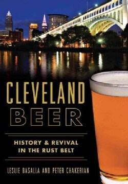 Cleveland Beer: History & Revival in the Rust Belt (Paperback)