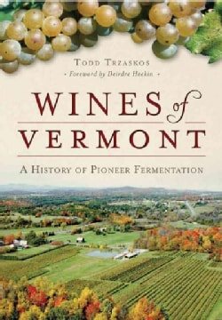 Wines of Vermont: A History of Pioneer Fermentation (Paperback)
