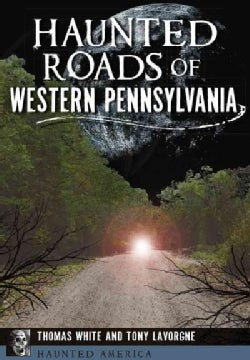 Haunted Roads of Western Pennsylvania (Paperback)