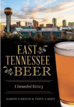 East Tennessee Beer: A Fermented History (Paperback)