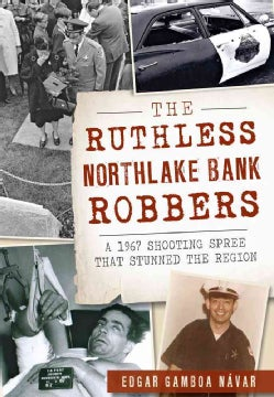 The Ruthless Northlake Bank Robbers: A 1967 Shooting Spree That Stunned the Region (Paperback)