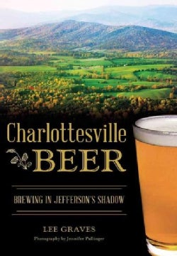 Charlottesville Beer: Brewing in Jefferson's Shadow (Paperback)