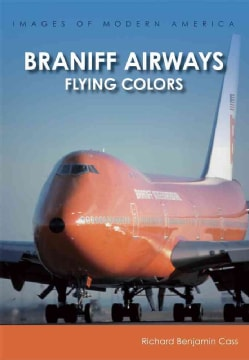 Braniff Airways: Flying Colors (Paperback)