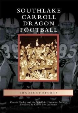 Southlake Carroll Dragon Football (Paperback)