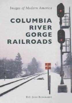Columbia River Gorge Railroads (Paperback)