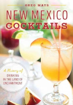 New Mexico Cocktails: A History of Drinking in the Land of Enchantment (Paperback)