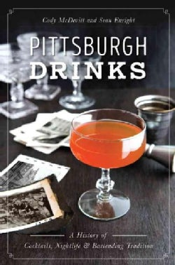 Pittsburgh Drinks: A History of Cocktails, Nightlife & Bartending Tradition (Paperback)