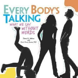 Every Body's Talking: What We Say Without Words (Hardcover)