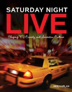 Saturday Night Live: Shaping TV Comedy and American Culture (Hardcover)