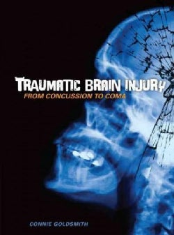 Traumatic Brain Injury: From Concussion to Coma (Hardcover)