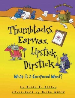 Thumbtacks, Earwax, Lipstick, Dipstick: What Is a Compound Word? (Paperback)