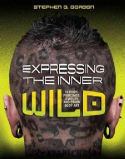 Expressing the Inner Wild: Tattoos, Piercings, Jewelry, and Other Body Art (Hardcover)