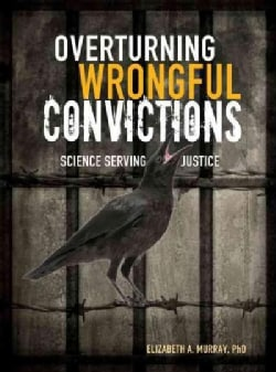Overturning Wrongful Convictions: Science Serving Justice (Hardcover)