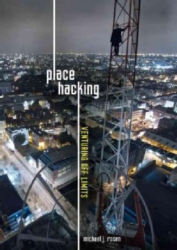 Place Hacking: Venturing Off Limits (Hardcover)