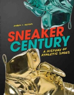 Sneaker Century: A History of Athletic Shoes (Hardcover)