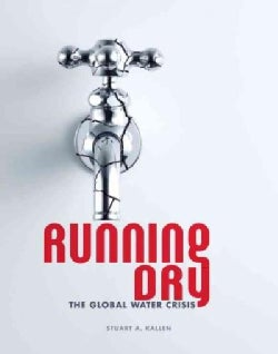 Running Dry: The Global Water Crisis (Hardcover)