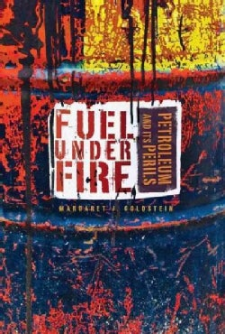 Fuel Under Fire: Petroleum and Its Perils (Hardcover)