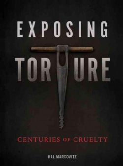 Exposing Torture: Centuries of Cruelty (Hardcover)