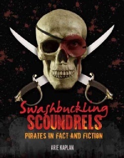Swashbuckling Scoundrels: Pirates in Fact and Fiction (Hardcover)
