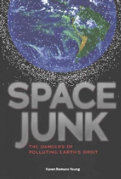 Space Junk: The Dangers of Polluting Earth's Orbit (Hardcover)