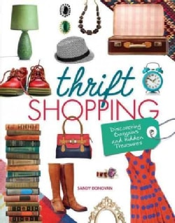 Thrift Shopping: Discovering Bargains and Hidden Treasures (Hardcover)
