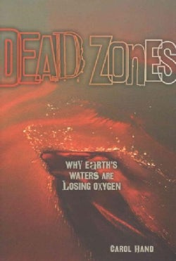 Dead Zones: Why Earth's Waters Are Losing Oxygen (Hardcover)