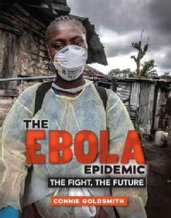 The Ebola Epidemic: The Fight, the Future (Hardcover)