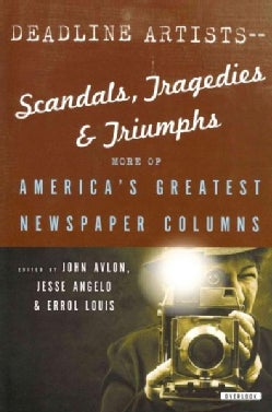 Deadline Artists: Scandals, Tragedies, and Triumphs: More of America's Greatest Newspaper Columns (Paperback)