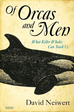 Of Orcas and Men: What Killer Whales Can Teach Us (Hardcover)