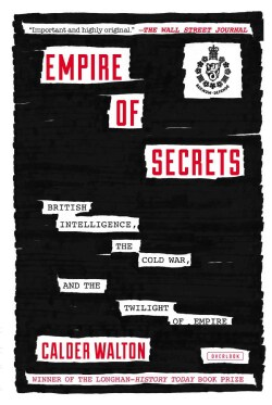 Empire of Secrets: British Intelligence, The Cold War and the Twilight of Empire (Paperback)
