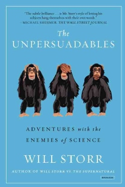 The Unpersuadables: Adventures with the Enemies of Science (Paperback)