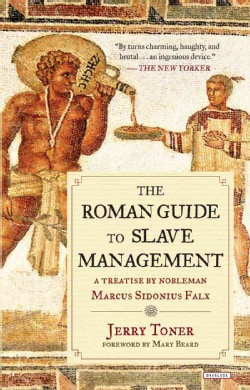 The Roman Guide to Slave Management: A Treatise by Nobleman Marcus Sidonius Falx (Paperback)