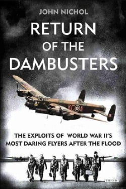 Return of the Dambusters: The Exploits of World War II's Most Daring Flyers After the Flood (Hardcover)