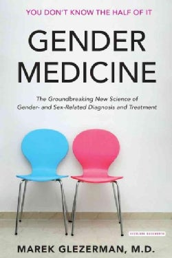 Gender Medicine: The Groundbreaking New Science of Gender- and Sex-based Diagnosis and Treatment (Hardcover)