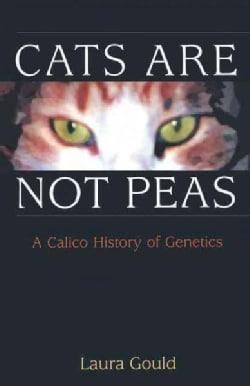 Cats Are Not Peas: A Calico History of Genetics (Paperback)