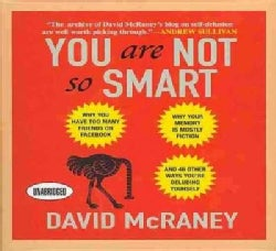 You Are Not So Smart: Why You Have Too Many Friends on Facebook, Why Your Memory Is Mostly Fiction, and 46 Other W... (CD-Audio)