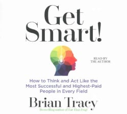 Get Smart!: How to Think and Act Like the Most Successful and Highest-Paid People in Every Field (CD-Audio)