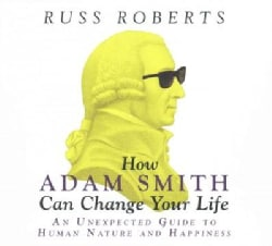 How Adam Smith Can Change Your Life: An Unexpected Guide to Human Nature and Happiness (CD-Audio)