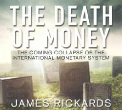 The Death of Money: The Coming Collapse of the International Monetary System (CD-Audio)