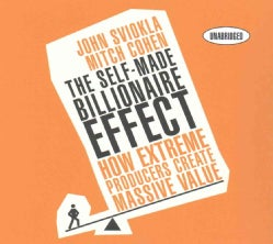The Self-Made Billionaire Effect: How Extreme Producers Create Massive Value (CD-Audio)