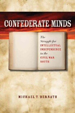 Confederate Minds: The Struggle for Intellectual Independence in the Civil War South (Paperback)