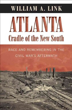 Atlanta, Cradle of the New South: Race and Remembering in the Civil War's Aftermath (Hardcover)
